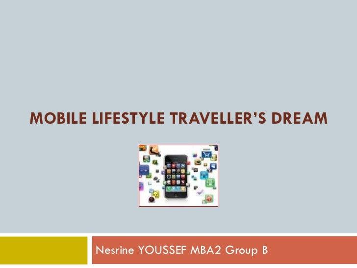 MOBILE LIFESTYLE TRAVELLER'S DREAM Nesrine YOUSSEF MBA2 Group B