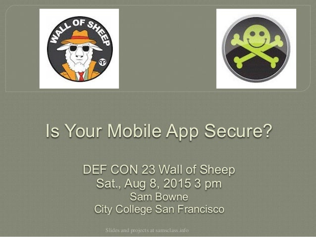 Slides and projects at samsclass.info Is Your Mobile App Secure?