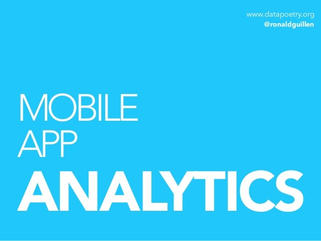 www.datapoetry.org  @ronaldguillen  MOBILE  APP ANALYTICS