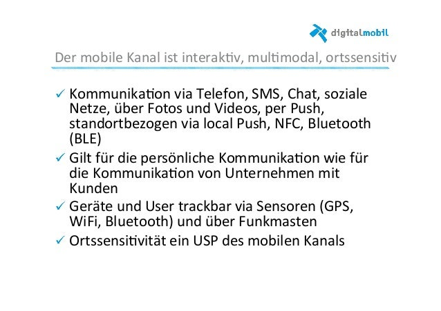 Der  mobile  Kanal  ist  interak-v,  mul-modal,  ortssensi-v     ! Kommunika-on  via  Telefon,  SMS...
