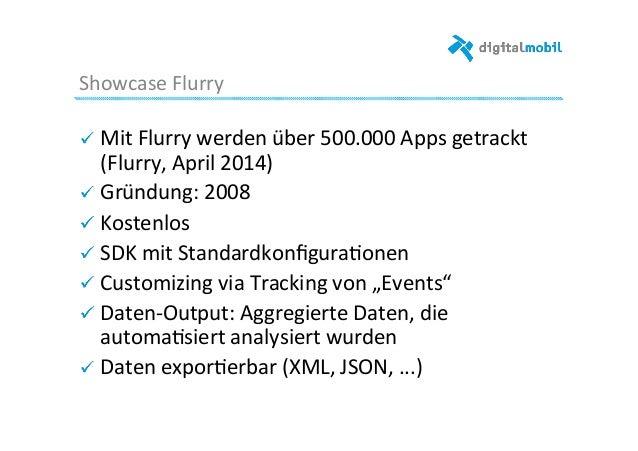 Showcase  Flurry   ! Mit  Flurry  werden  über  500.000  Apps  getrackt   (Flurry,  April  2014)  ...