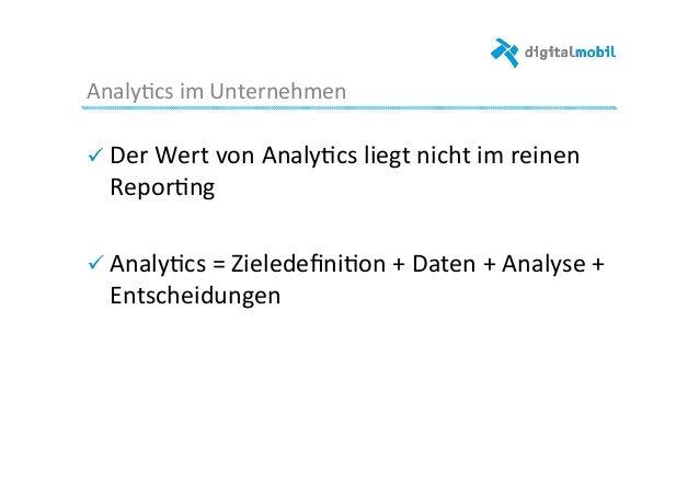 Analy-cs  im  Unternehmen   ! Der  Wert  von  Analy-cs  liegt  nicht  im  reinen   Repor-ng   ! ...