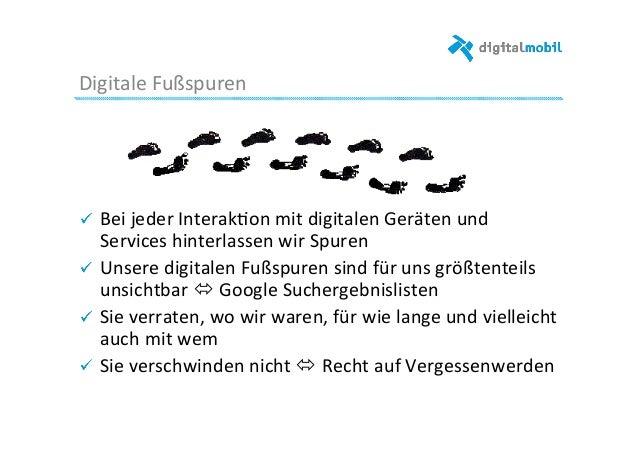 Digitale  Fußspuren   ! Bei  jeder  Interak-on  mit  digitalen  Geräten  und   Services  hinterlassen...