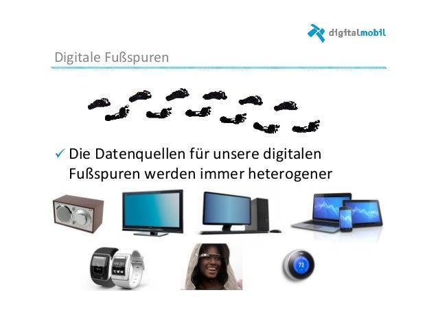 Digitale  Fußspuren   ! Die  Datenquellen  für  unsere  digitalen   Fußspuren  werden  immer  heterog...
