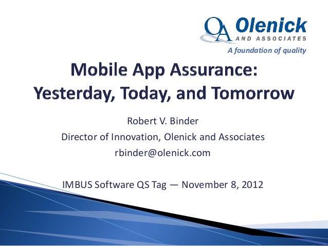 A foundation of quality                Robert V. BinderDirector of Innovation, Olenick and Associates             rbinder@...
