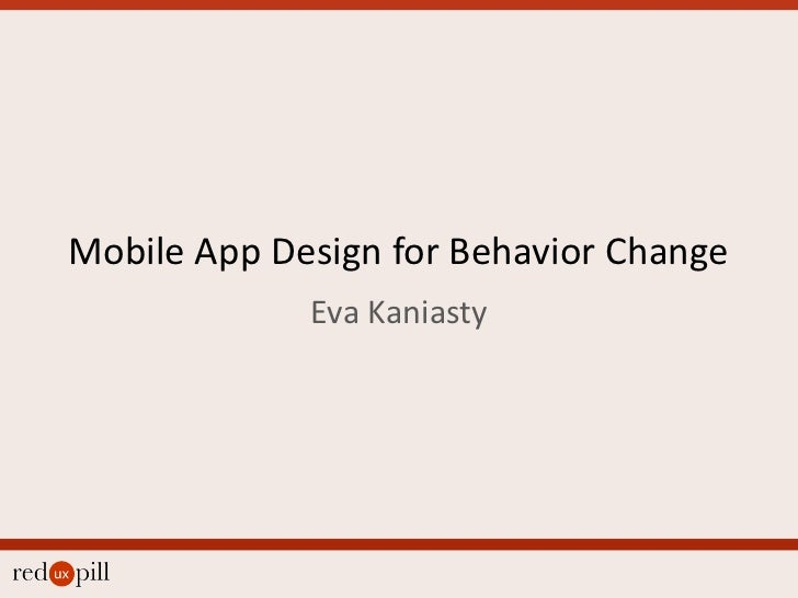 Mobile App Design for Behavior Change<br />Eva Kaniasty<br />
