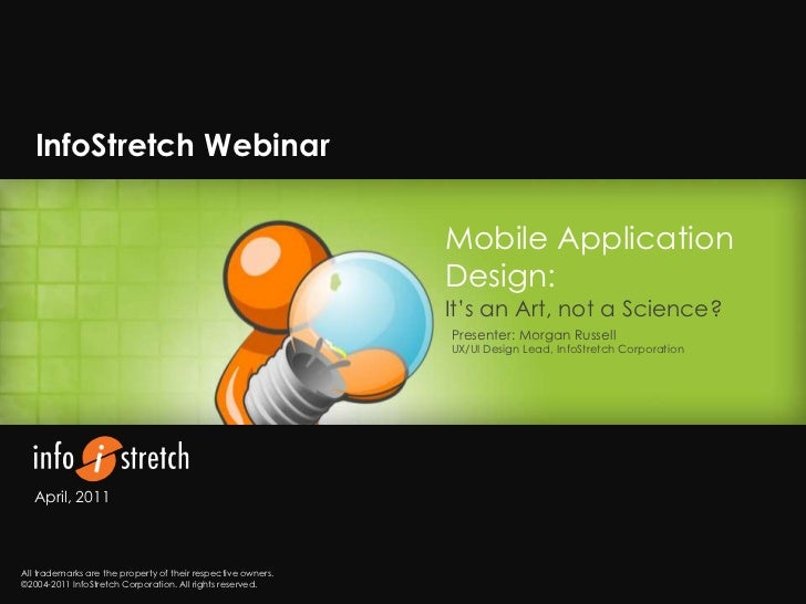 InfoStretch Webinar<br />Mobile Application Design:<br />It's an Art, not a Science?<br />Presenter: Morgan Russell<br />U...