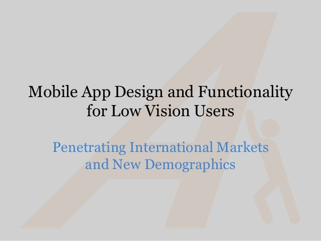 Mobile App Design and Functionality       for Low Vision Users   Penetrating International Markets       and New Demograph...