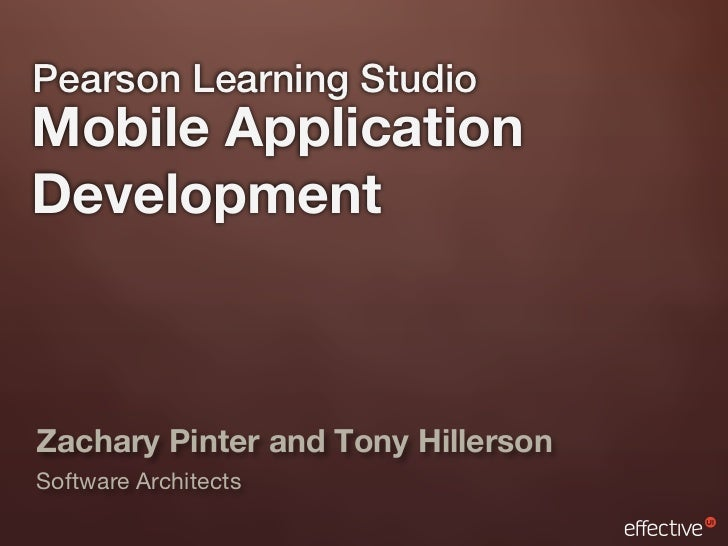 Pearson Learning StudioMobile ApplicationDevelopmentZachary Pinter and Tony HillersonSoftware Architects