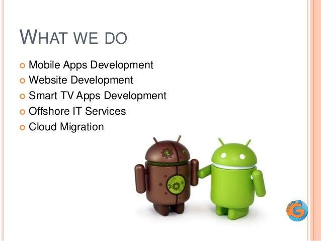 WHAT WE DO  Mobile Apps Development  Website Development  Smart TV Apps Development  Offshore IT Services  Cloud Migr...
