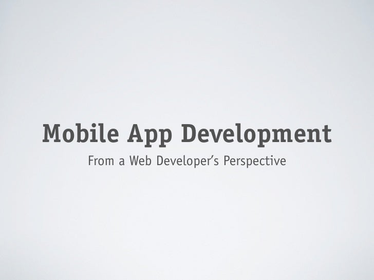 Mobile App Development    From a Web Developer's Perspective