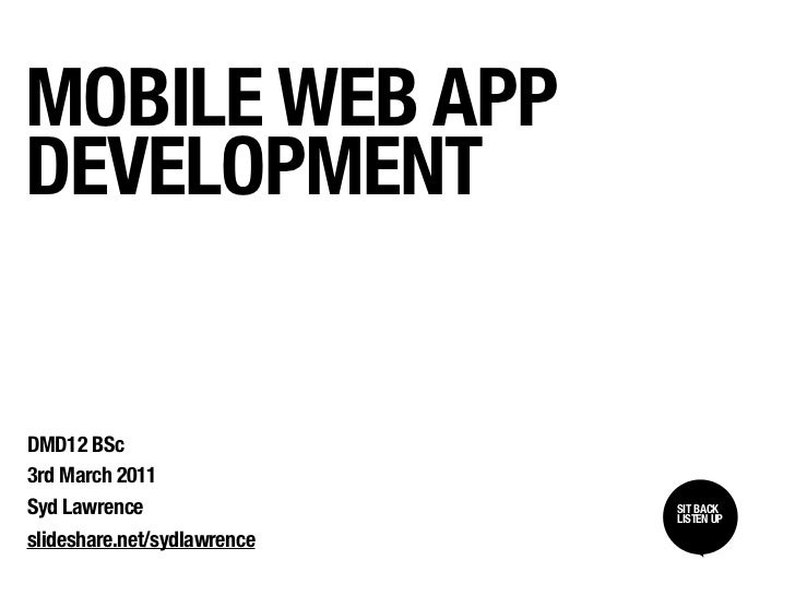 MOBILE WEB APPDEVELOPMENTDMD12 BSc3rd March 2011Syd Lawrence                 SIT BACK /                             SIT BA...
