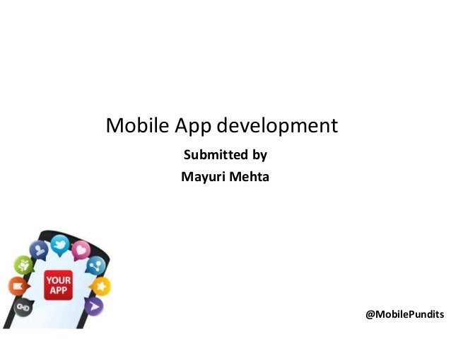 Mobile App development Submitted by Mayuri Mehta  @MobilePundits