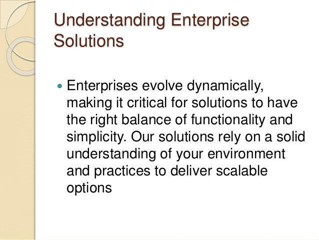Understanding Enterprise Solutions  Enterprises evolve dynamically, making it critical for solutions to have the right ba...