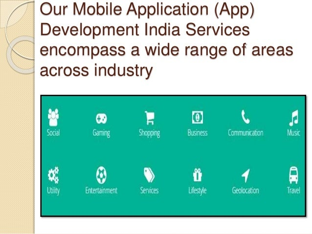 Our Mobile Application (App) Development India Services encompass a wide range of areas across industry
