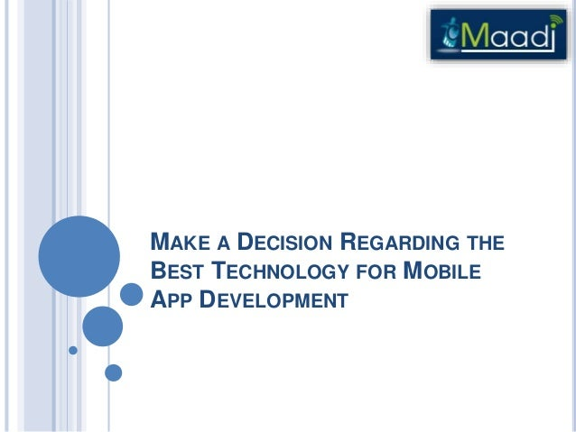 MAKE A DECISION REGARDING THE BEST TECHNOLOGY FOR MOBILE APP DEVELOPMENT
