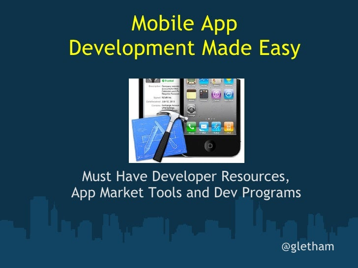 Must Have Developer Resources, App Market Tools and Dev Programs @gletham Mobile App Development Made Easy