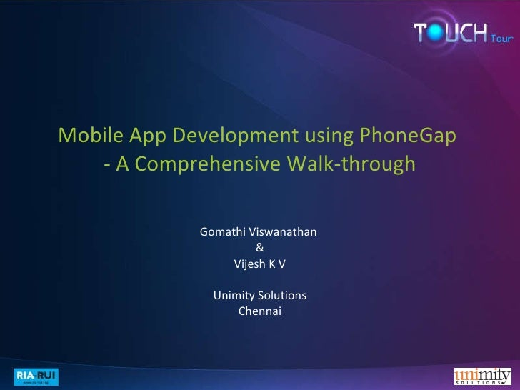 Mobile App Development using PhoneGap  - A Comprehensive Walk-through Gomathi Viswanathan  & Vijesh K V Unimity Solutions ...