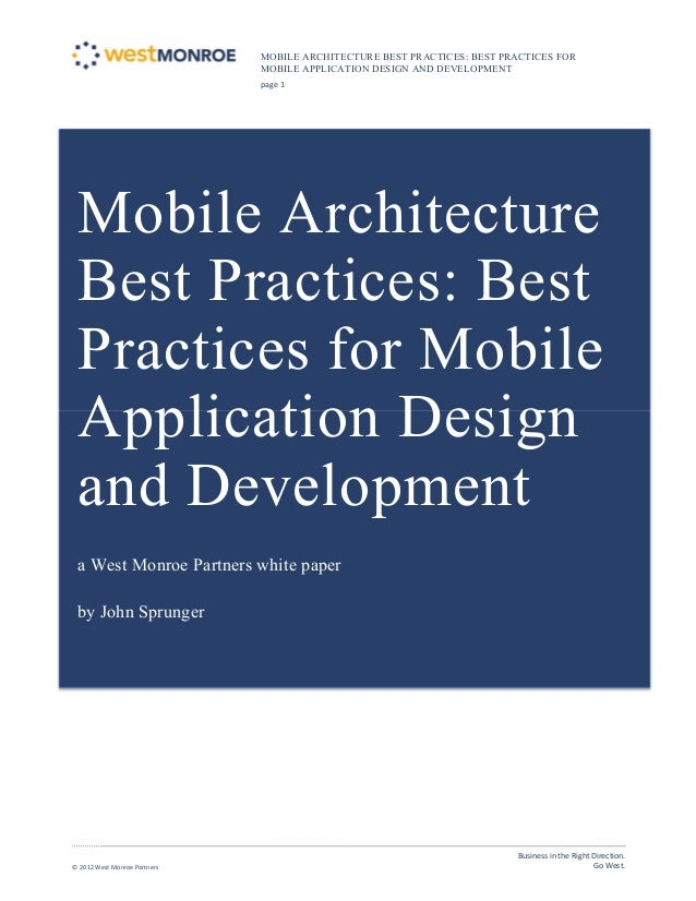 MOBILE ARCHITECTURE BEST PRACTICES: BEST PRACTICES FOR MOBILE APPLICATION DESIGN AND DEVELOPMENT page 1  © 2012 West Monro...