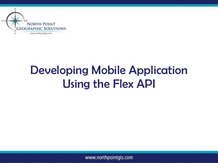 Developing Mobile Application      Using the Flex API