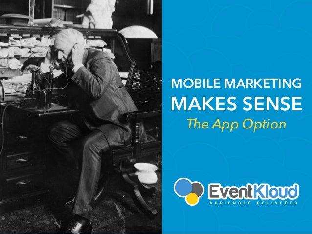 MOBILE MARKETING MAKES SENSE The App Option