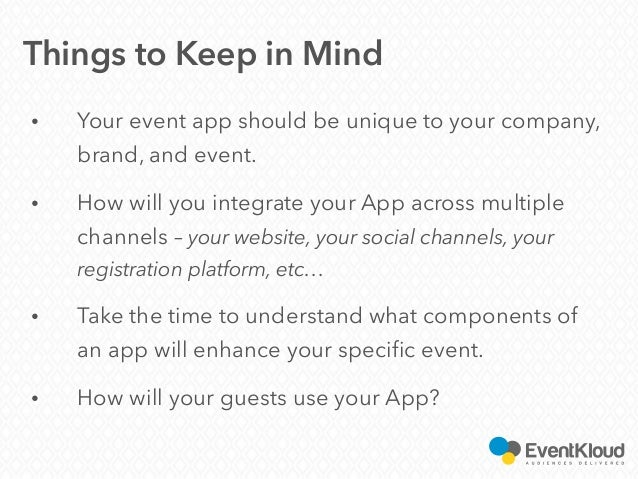 • Your event app should be unique to your company, brand, and event. • How will you integrate your App across multiple cha...