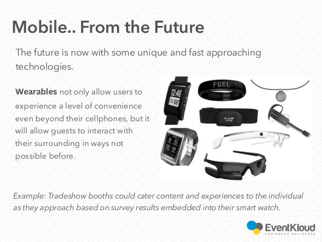 The future is now with some unique and fast approaching technologies. Mobile.. From the Future Wearables not only allow us...
