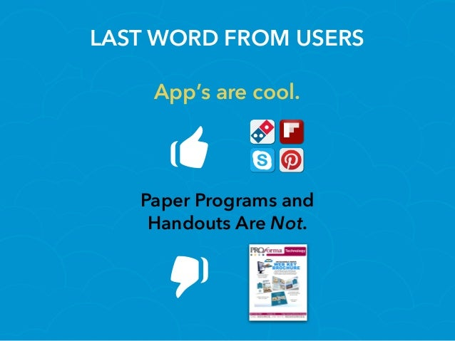 LAST WORD FROM USERS Paper Programs and Handouts Are Not. App's are cool.