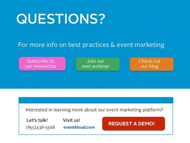 QUESTIONS? For more info on best practices & event marketing Subscribe to our newsletter Join our next webinar Interested ...