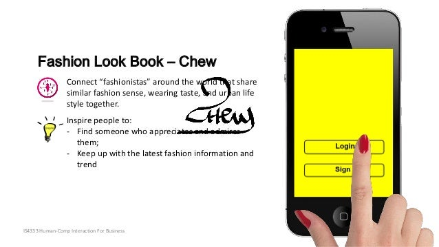 "IS4333 Human-Comp Interaction For Business Fashion Look Book – Chew Connect ""fashionistas"" around the world that share sim..."