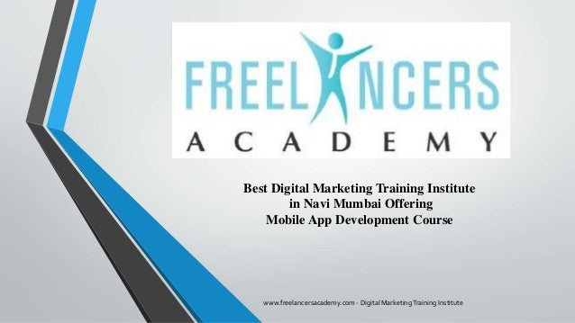 Best Digital Marketing Training Institute in Navi Mumbai Offering Mobile App Development Course www.freelancersacademy.com...