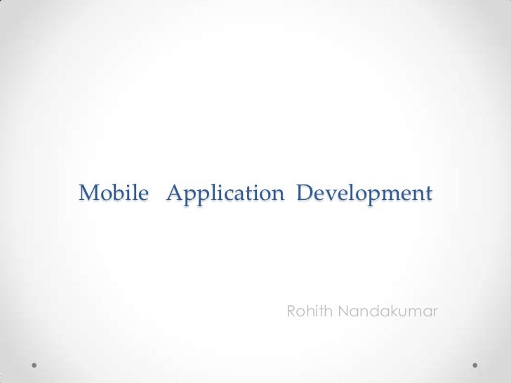 Mobile   Application  Development<br />RohithNandakumar<br />