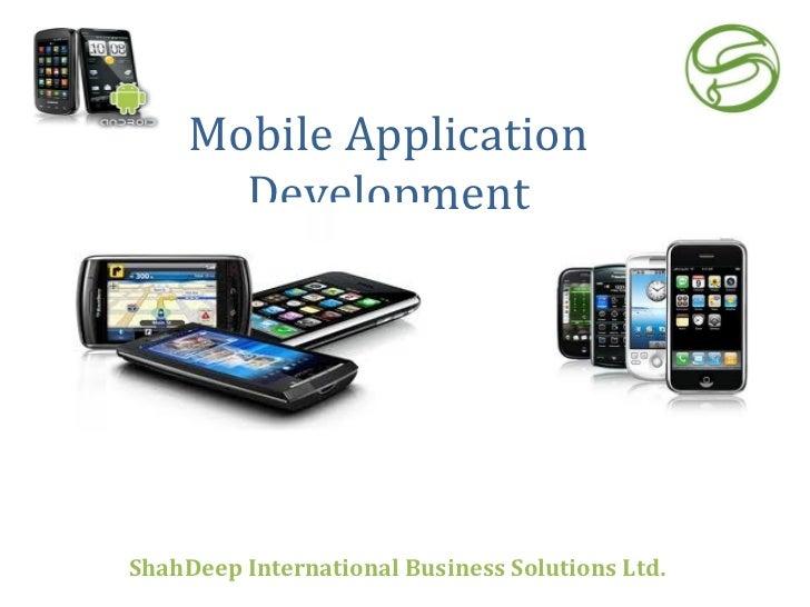 Mobile Application Development ShahDeep International Business Solutions Ltd .