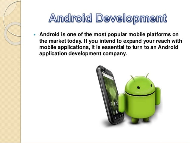  Android is one of the most popular mobile platforms on the market today. If you intend to expand your reach with mobile ...