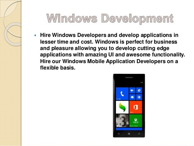  Hire Windows Developers and develop applications in lesser time and cost. Windows is perfect for business and pleasure a...