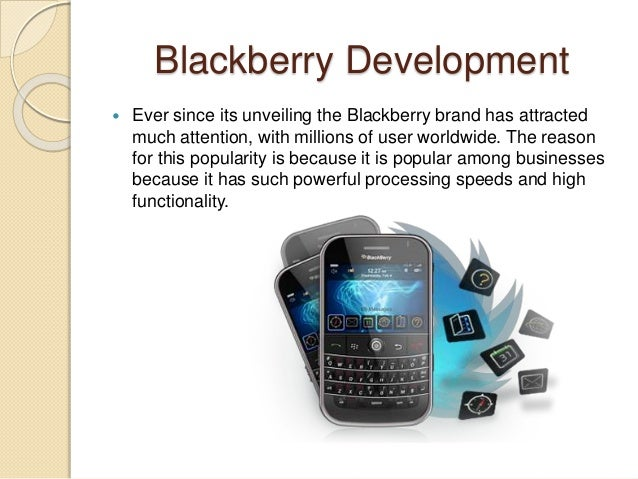Blackberry Development  Ever since its unveiling the Blackberry brand has attracted much attention, with millions of user...