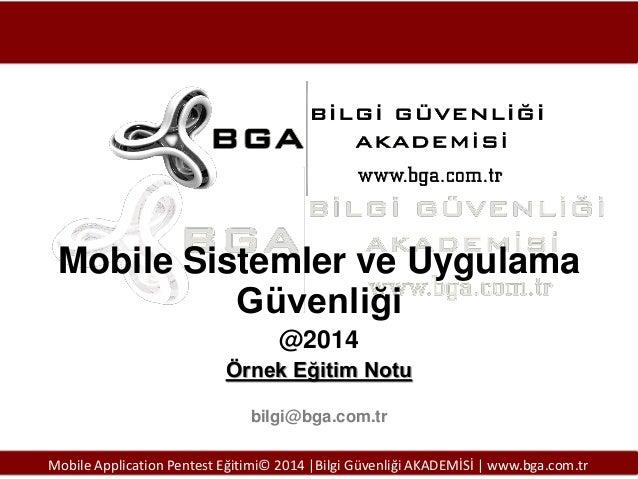 Mobile Sistemler ve Uygulama Güvenliği @2014 Örnek Eğitim Notu bilgi@bga.com.tr Mobile Application Pentest Eğitimi© 2014 |...
