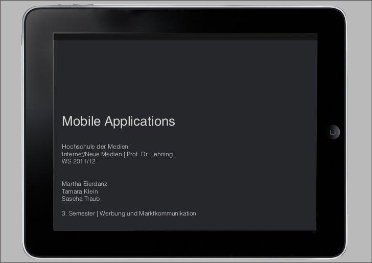 Mobile ApplicationsHochschule der MedienInternet/Neue Medien | Prof. Dr. LehningWS 2011/12Martha EierdanzTamara KleinSasch...
