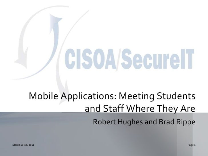 Mobile Applications: Meeting Students                        and Staff Where They Are                          Robert Hugh...