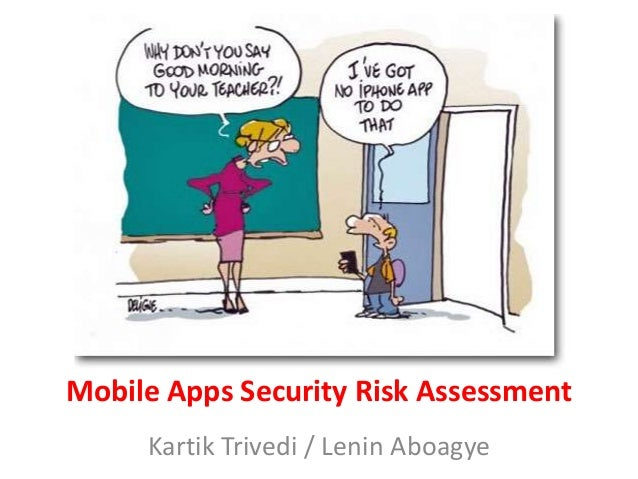 Mobile Apps Security Risk Assessment     Kartik Trivedi / Lenin Aboagye