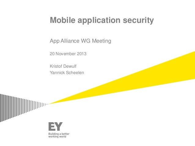 Mobile application security App Alliance WG Meeting 20 November 2013 Kristof Dewulf Yannick Scheelen