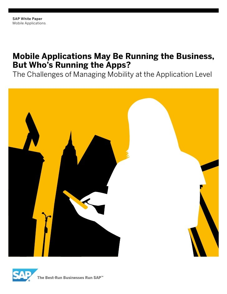 SAP White PaperMobile ApplicationsMobile Applications May Be Running the Business,But Who's Running the Apps?The Challenge...