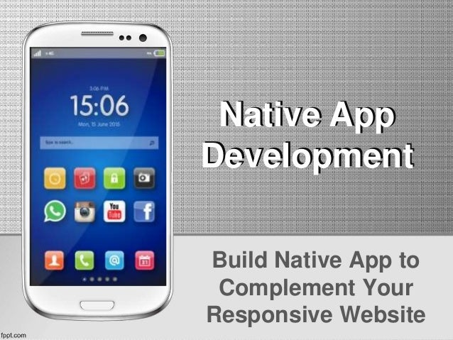 Build Native App to Complement Your Responsive Website Native App Development Native App Development