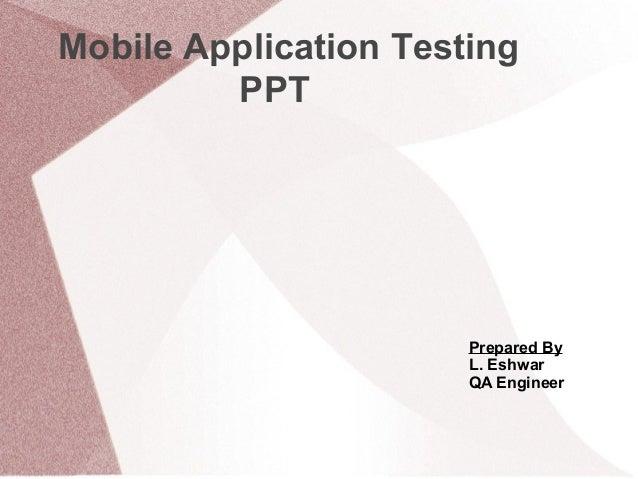 Mobile Application Testing PPT  Prepared By L. Eshwar QA Engineer
