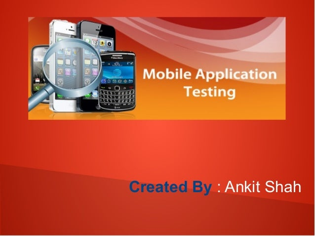 Mobile Application Testing Created By : Ankit Shah