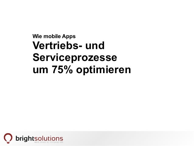 Wie mobile Apps  Vertriebs- und  Serviceprozesse  um 75% optimieren