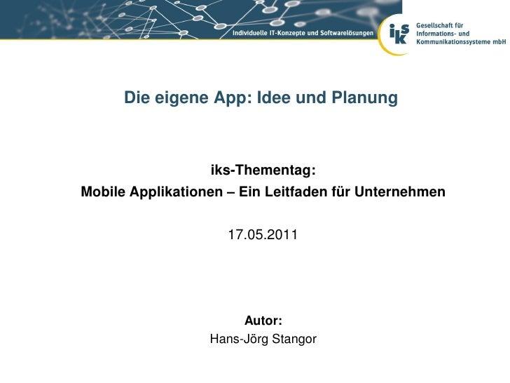 Die eigene App: Idee und Planung                   iks-Thementag:Mobile Applikationen – Ein Leitfaden für Unternehmen     ...