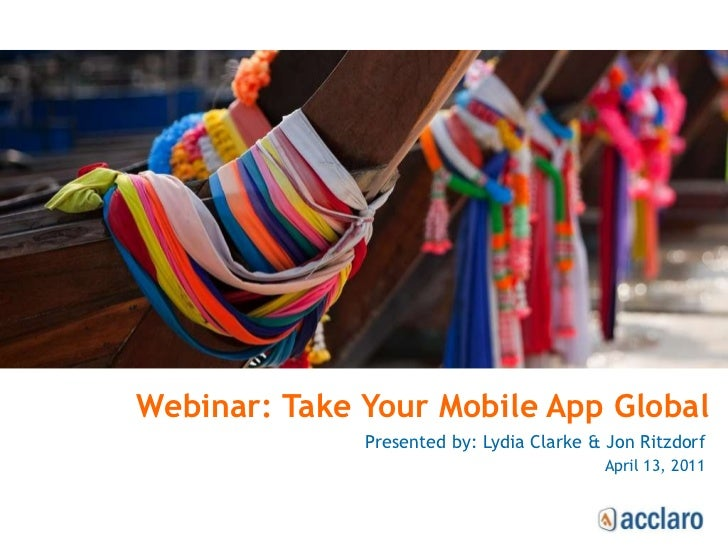 Presented by: Lydia Clarke & Jon Ritzdorf April 13, 2011 Webinar: Take Your Mobile App Global