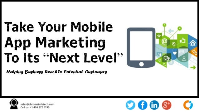 "Take Your Mobile App Marketing To Its ""Next Level"" Helping Business Reach To Potential Customers"