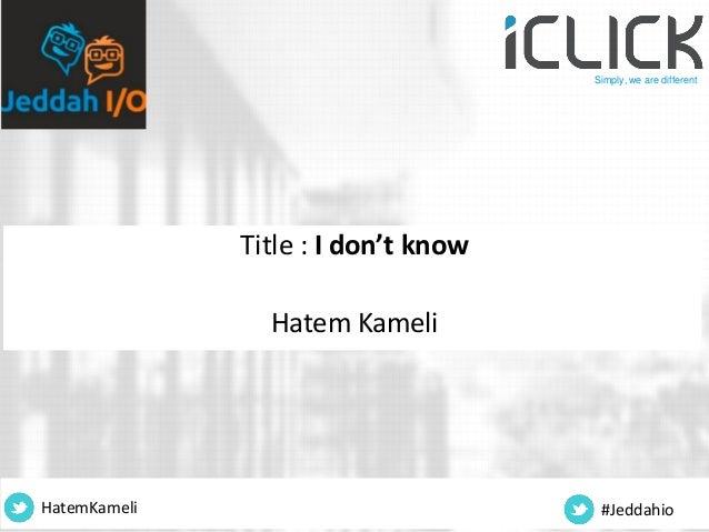 Title : I don't know Hatem Kameli HatemKameli #Jeddahio Simply, we are different